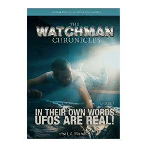 Th Watchman Chronicles In Their own Words, UFOs Are Real