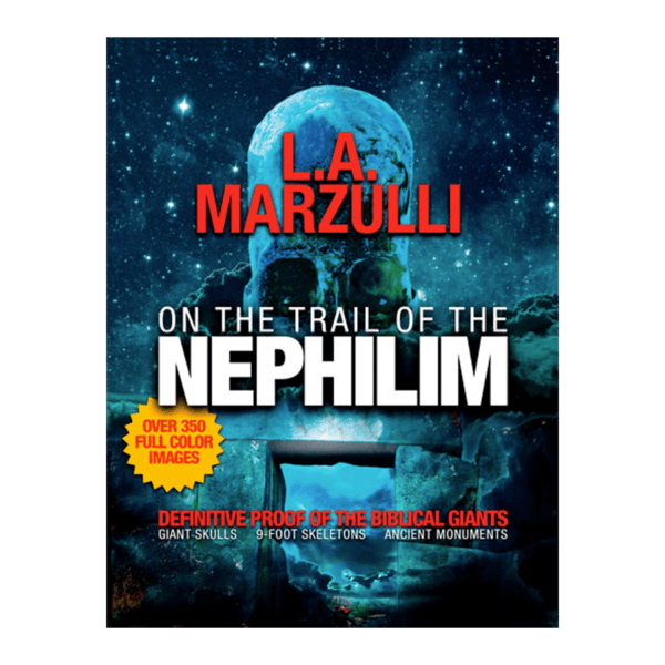 On the Trail of the Nephilim Definitive Proof of the Biblical Giants