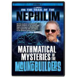 On the Trail of the Nephilim Ep 2: Mathematical Mysteries of the Moundbuilders