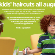 Reminder! JCPenney Salon: FREE Kids' Hair Cuts for the Month of August (Grades K-6th)