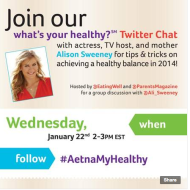 "Health and Fitness Tips: ""What's Your Healthy?"" Twitter Chat Today with Alison Sweeney, Parents Magazine and Eating Well #AetnaMyHealthy"