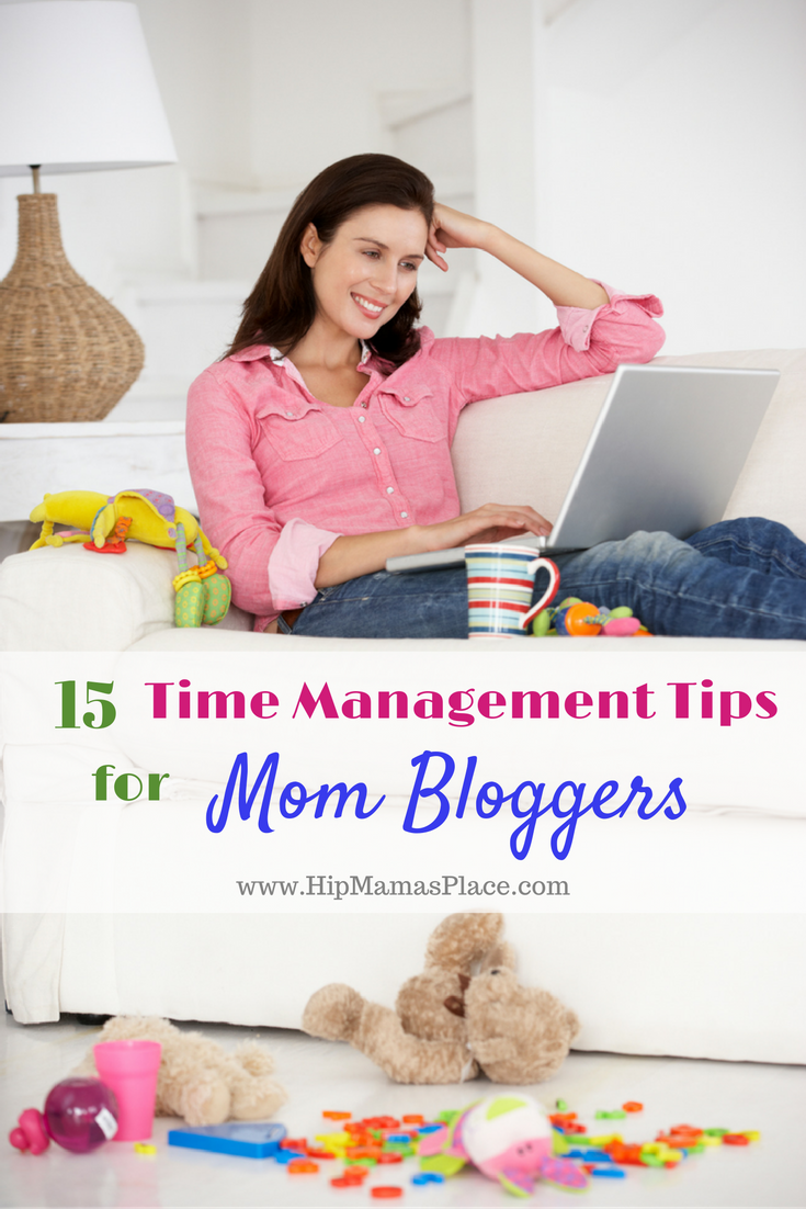15 Time Management Tips for Mom Bloggers
