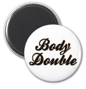 Do you need a body double?
