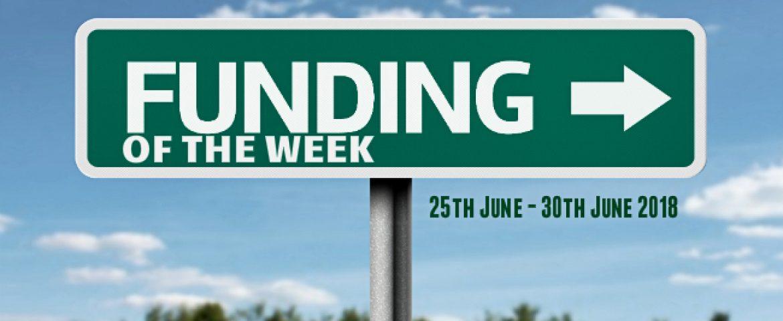 Funding Of The Week (25th June – 30th June 2018)