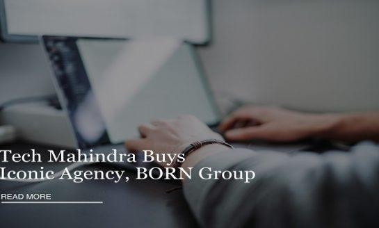 Tech Mahindra Acquire Digital Agency BORN Group