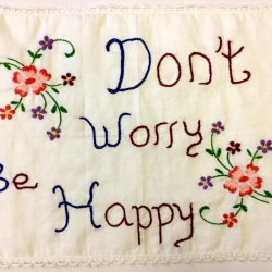 Don't Worry Be Happy i feel better when i am stitching