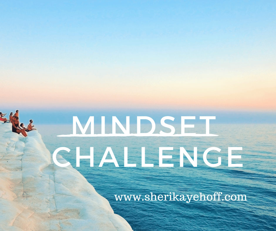 How to Up-Level Your Mindset Challenge and Get Results. 30 day challenge. #leadership #mindset #businessgrowth SheriKayeHoff.com