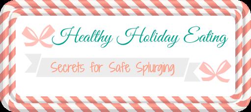 Healthy Holiday Eating; Secrets for Safe Splurging