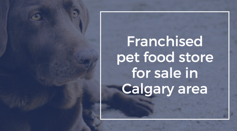 Franchised pet food store for sale in Calgary area