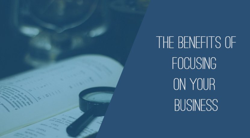 Benefits of focusing on your business