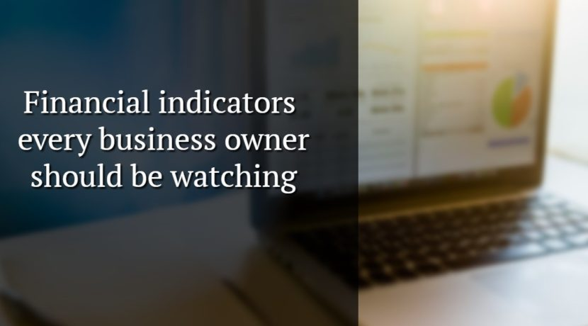Financial Indicators ever business owner should be watching