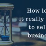 How long it really takes to sell a business