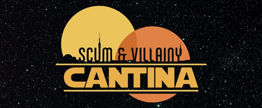 DINE WITH THE GALAXY'S WORST AT THE SCUM & VILLAINY CANTINA
