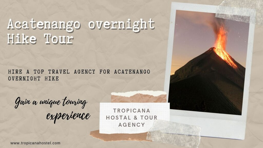 Why Should You Hire a Top Travel Agency for Acatenango Overnight Hike?