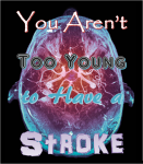 You Aren't Too Young to Have a Stroke