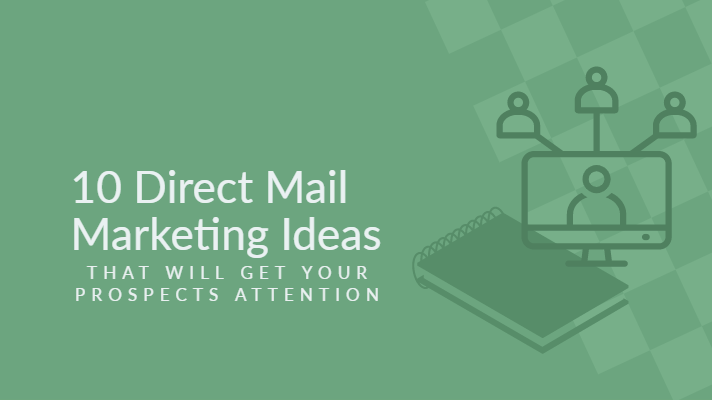 10 Direct Mail Marketing Ideas That Will Get Your Prospect's Attention