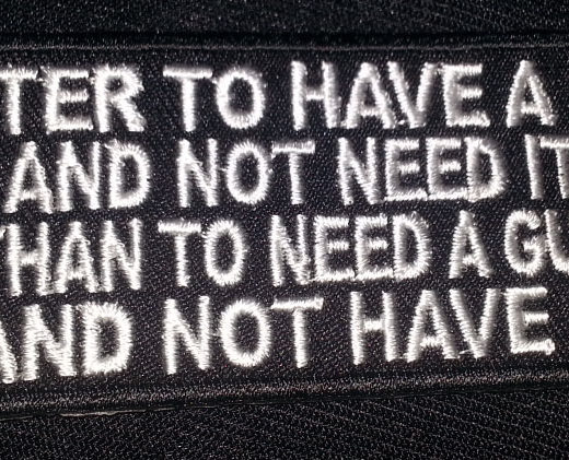 """Better To Have A Gun And Not Need It…"" patch"