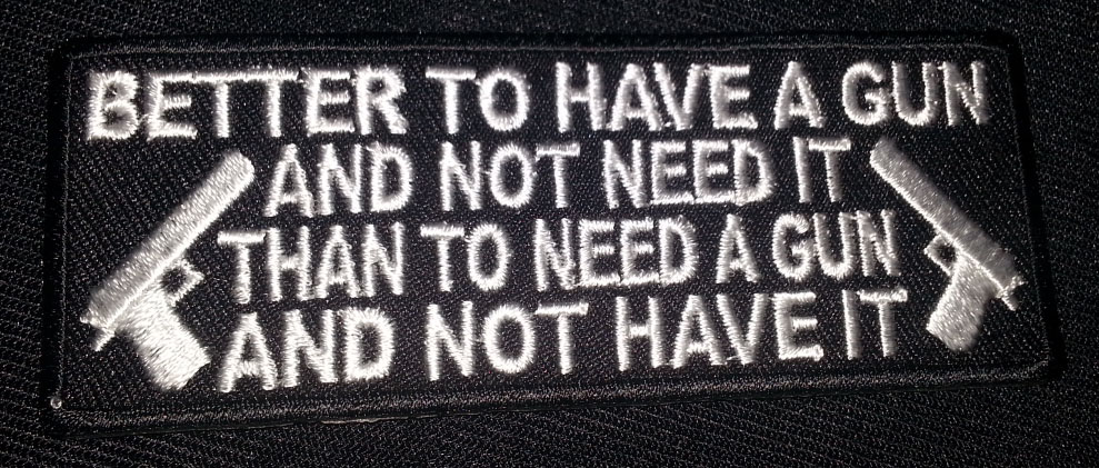 """""""Better To Have A Gun And Not Need It…"""" patch"""