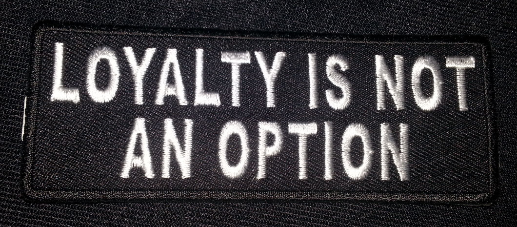 """""""Loyalty Is Not An Option"""" patch"""