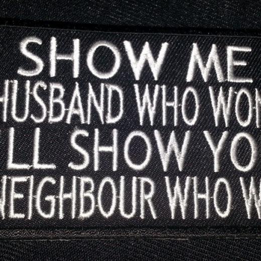 """Show Me A Husband Who Won't…"" patch"