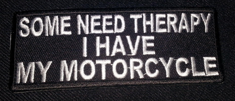 """""""Some Need Therapy I Have My Motorcycle"""" patch"""