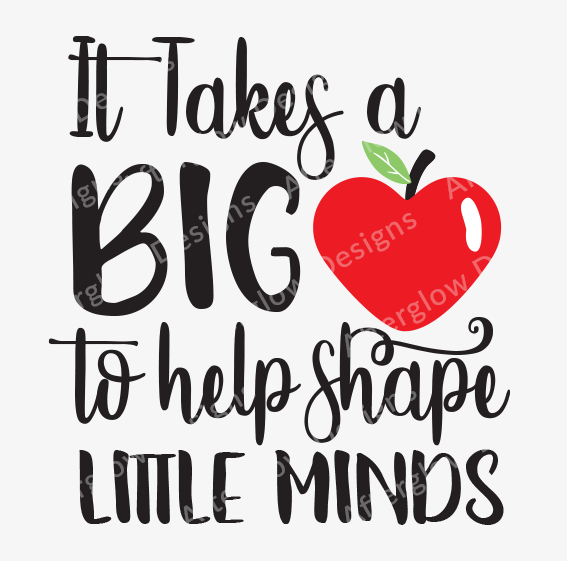 """It Takes a Big Heart to Help Shape Little Minds"" Graphic"