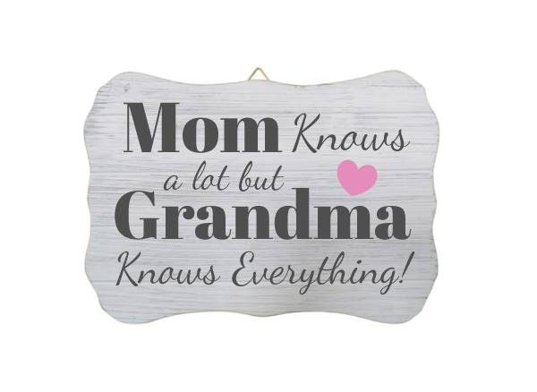 Mom Knows a lot but Grandma Knows Everything! White Wood Sign