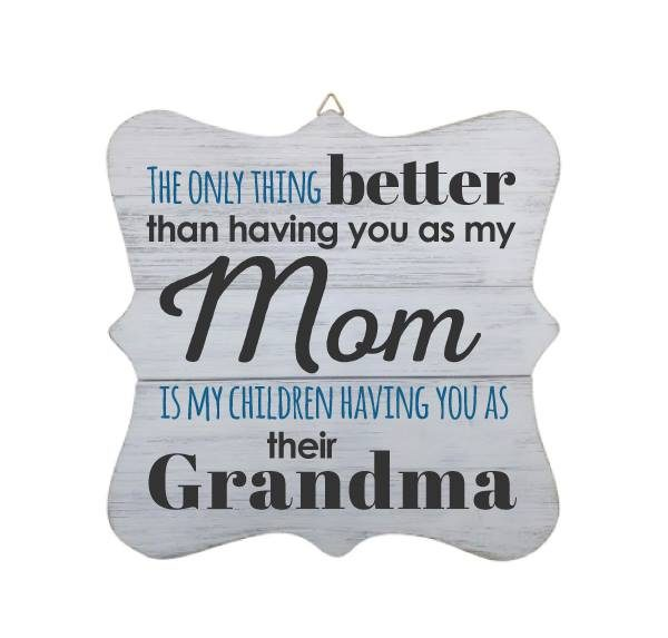 """The Only Thing Better Than Having you as my Mom Is My Children Having You as their Grandma"" White Wood Sign 2"