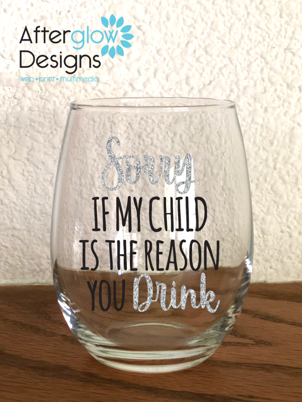 """Sorry if My Child is the Reason You Drink"" 15oz Stemless Wine Glass"