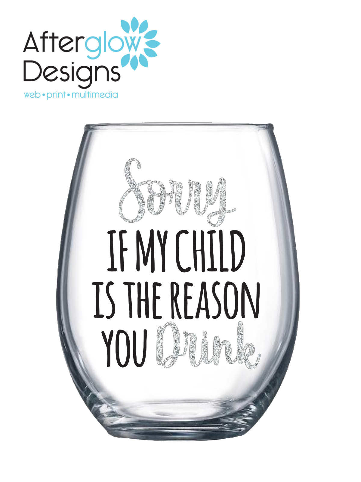 """""""Sorry if My Child is the Reason You Drink"""" 15oz Stemless Wine Glass"""