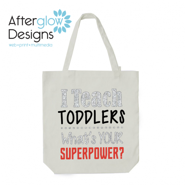"""""""I Teach Toddlers - What's Your Superpower"""" on White Tote Bag"""
