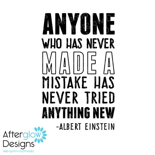 Anyone Who Has Never Made a Mistake Has Never Tried Anything New