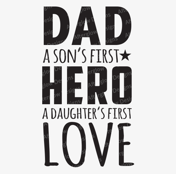 """""""Dad - A Son's First Hero A Daughter's First Love"""" Graphic"""