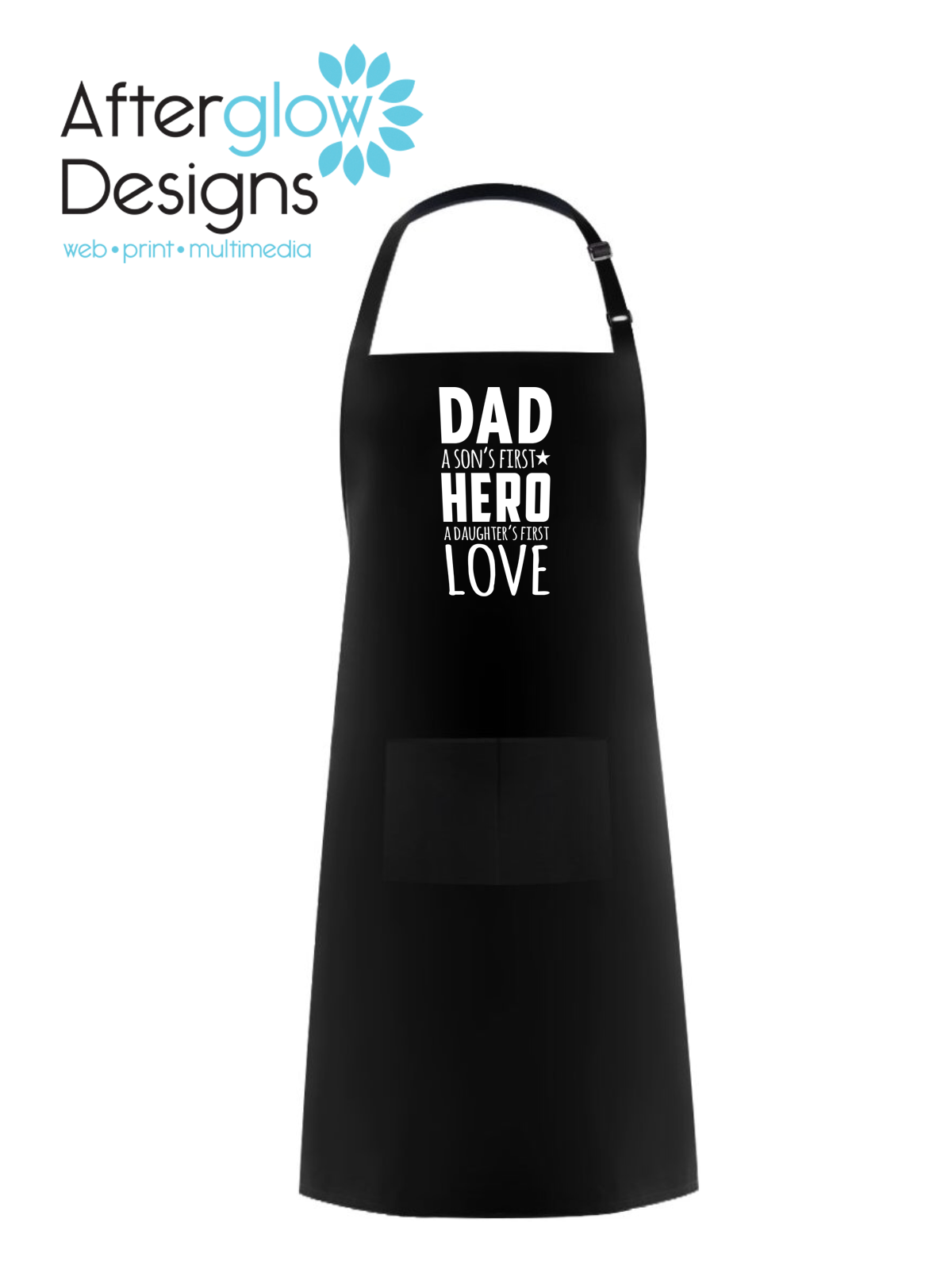 """""""Dad - A Son's First Hero A Daughter's First Love"""" on Black Apron"""