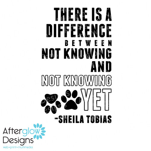 There is a difference between not knowing and not knowing yet - Sheila Tobias