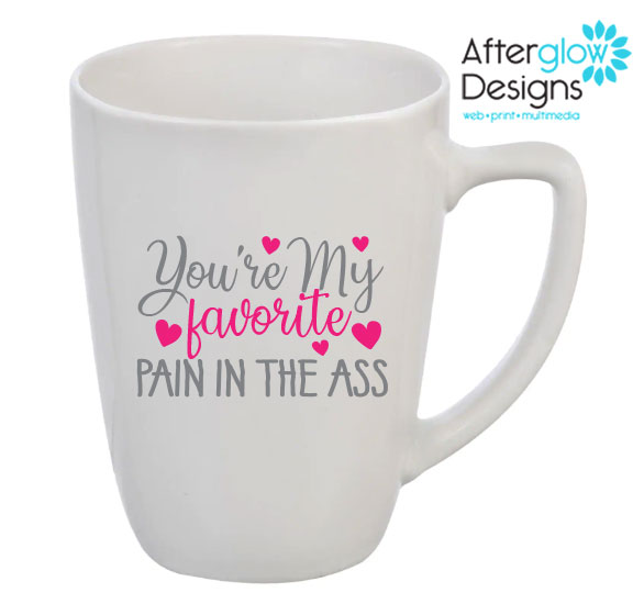 """You're My Favorite Pain in The Ass"" Mug"