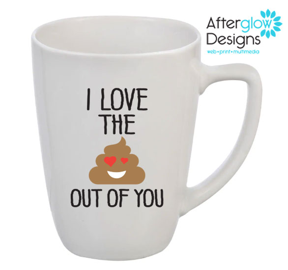 """""""I Love the Crap Out of You"""" Mug"""