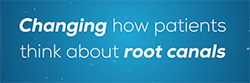 Changing how patients think about root canals