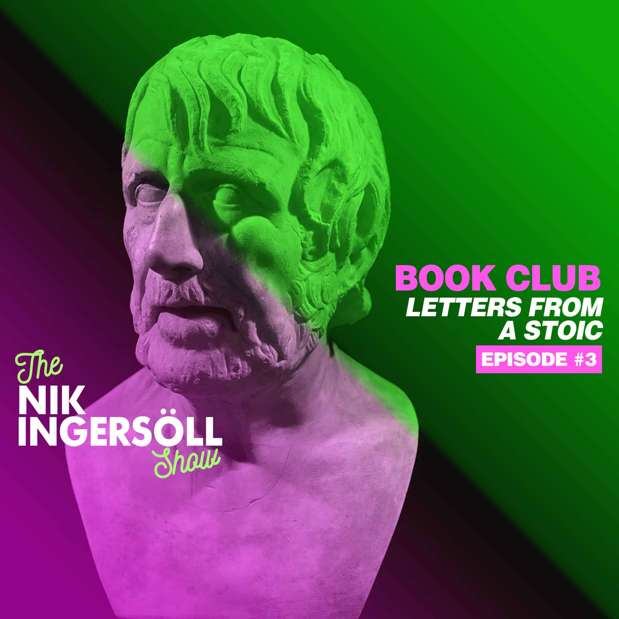 #3: BOOK CLUB – Letters From AStoic – (Podcast) The Nik Ingersoll Show