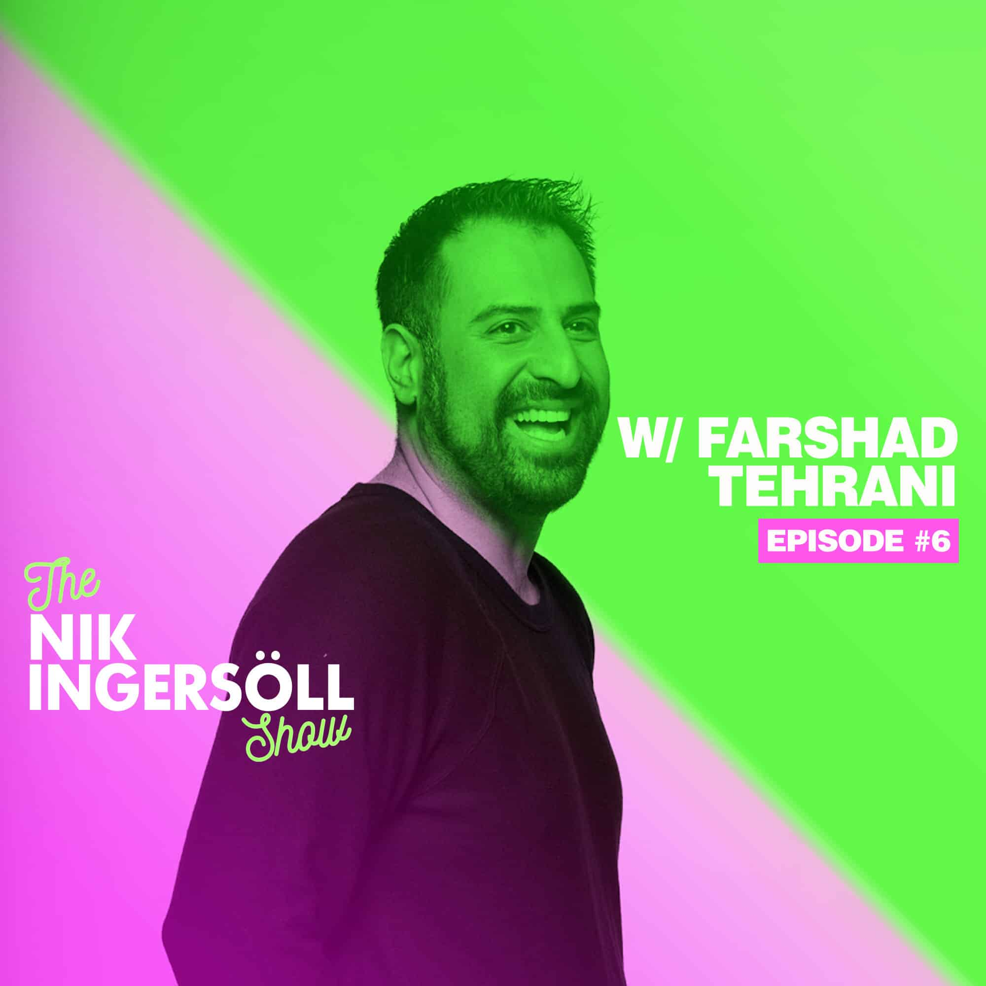 #6: Farshad Tehrani – Farghini Salomondrin – (Podcast) The Nik Ingersoll Show