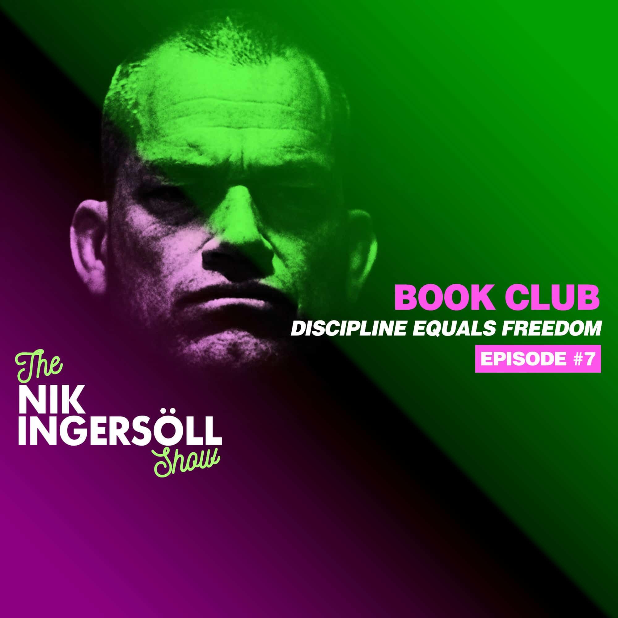 #7: BOOK CLUB – Jocko Willink – Discipline Equals Freedom (Podcast) The Nik Ingersoll Show