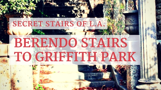 Secret Stairs of L.A. – Berendo Stairs to Griffith Park