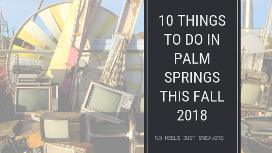 10 Things To Do in and around Palm Springs this Fall 2018