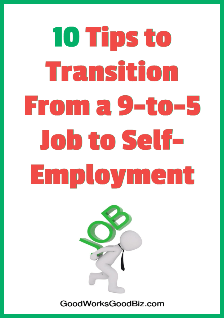 10 Tips for Transitioning From a Full-Time Job to Self-Employment