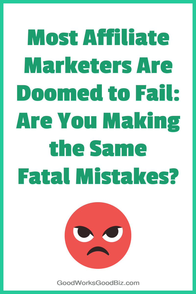 Most Affiliate Marketers Are Doomed to Fail: Are You Making the Same Fatal Mistakes, Too?