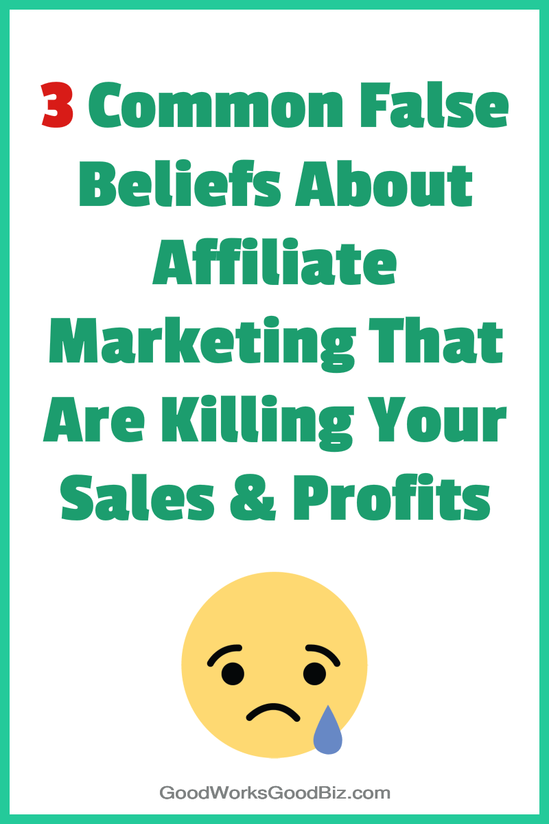 3 Common False Beliefs About Affiliate Marketing That Are Killing Your Sales and Profits