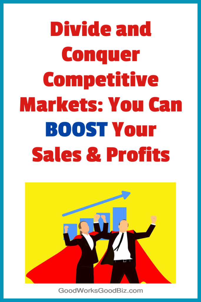 Divide and Conquer Competitive Markets: Segment Your Traffic to Boost Your Sales and Profits