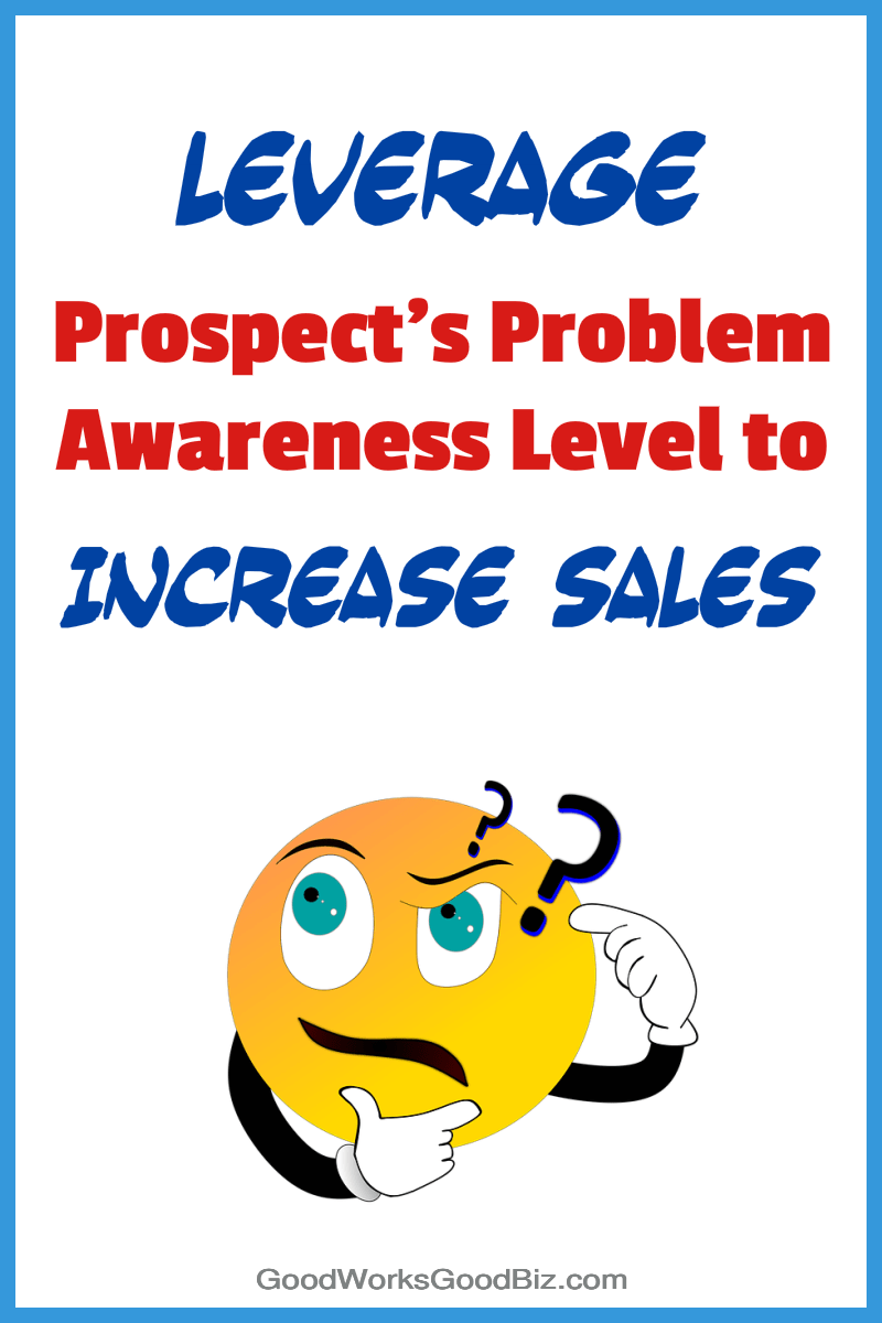 Increase Sales by Leveraging Your Prospect's Problem Awareness Level