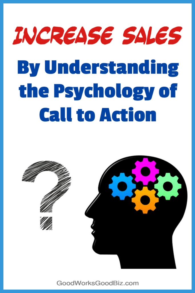 Understanding the Psychology of the Call to Action Can Increase Sales and Conversions
