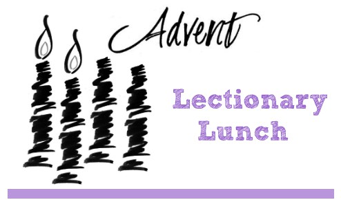 Lectionary Lunches during Advent